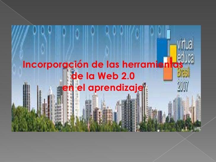 Incorporación de las herramientas de la Web 2.0 <br />en el aprendizaje<br />
