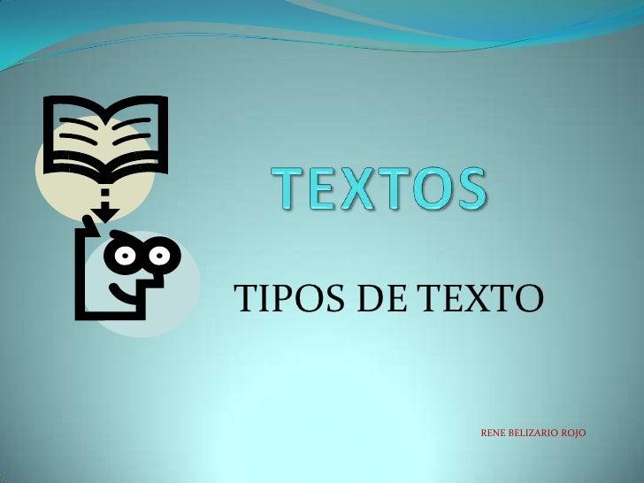 TEXTOS<br />TIPOS DE TEXTO<br />RENE BELIZARIO ROJO<br />