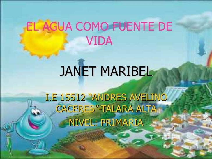 "JANET MARIBEL I.E 15512 ""ANDRES AVELINO CACERES""-TALARA ALTA NIVEL: PRIMARIA EL AGUA COMO FUENTE DE VIDA"