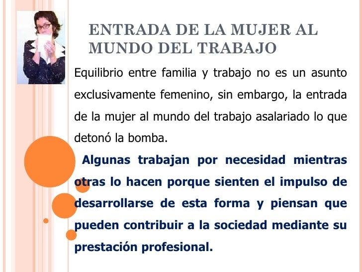 ENTRADA DE LA MUJER AL  MUNDO DEL TRABAJOEquilibrio entre familia y trabajo no es un asuntoexclusivamente femenino, sin em...