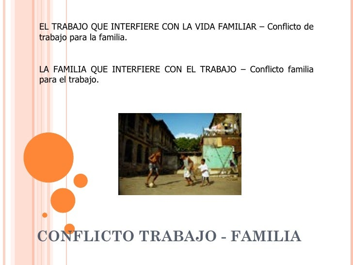 EL TRABAJO QUE INTERFIERE CON LA VIDA FAMILIAR – Conflicto detrabajo para la familia.LA FAMILIA QUE INTERFIERE CON EL TRAB...