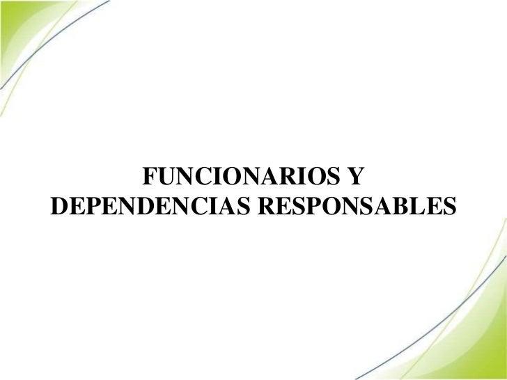 FUNCIONARIOS YDEPENDENCIAS RESPONSABLES