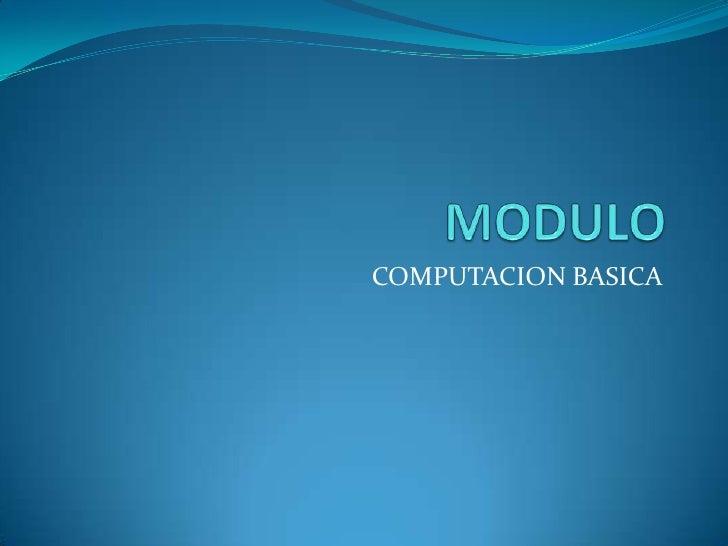 MODULO <br />COMPUTACION BASICA<br />