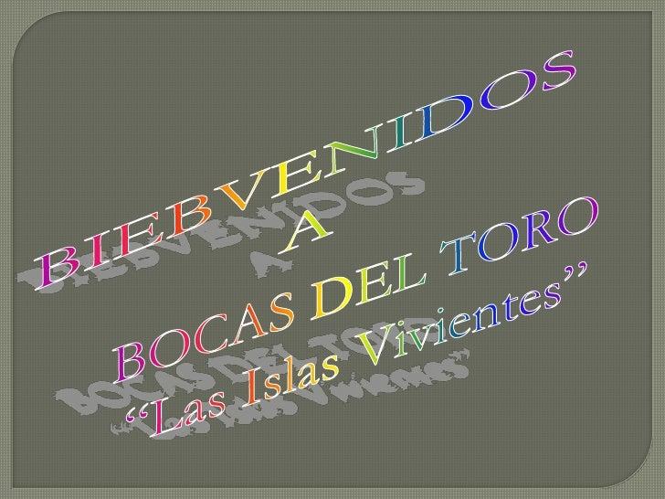 """BIEBVENIDOS <br />A <br />BOCAS DEL TORO <br />""""Las Islas Vivientes"""" <br />"""