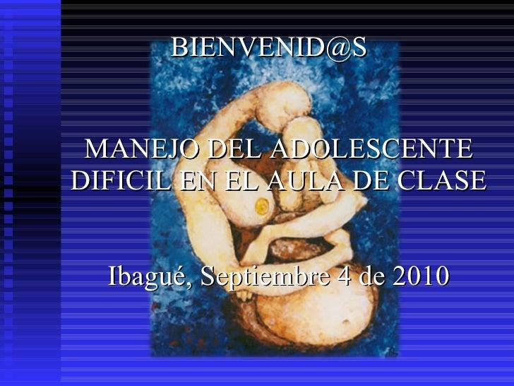 <ul><li>[email_address] </li></ul><ul><li>MANEJO DEL ADOLESCENTE DIFICIL EN EL AULA DE CLASE Ibagué, Septiembre 4 de 2010 ...