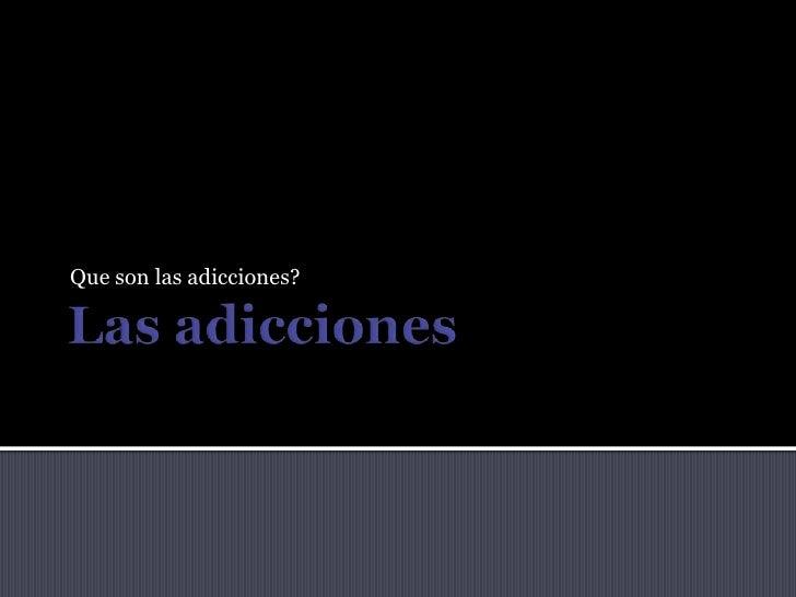 Las adicciones<br />Que son las adicciones?<br />