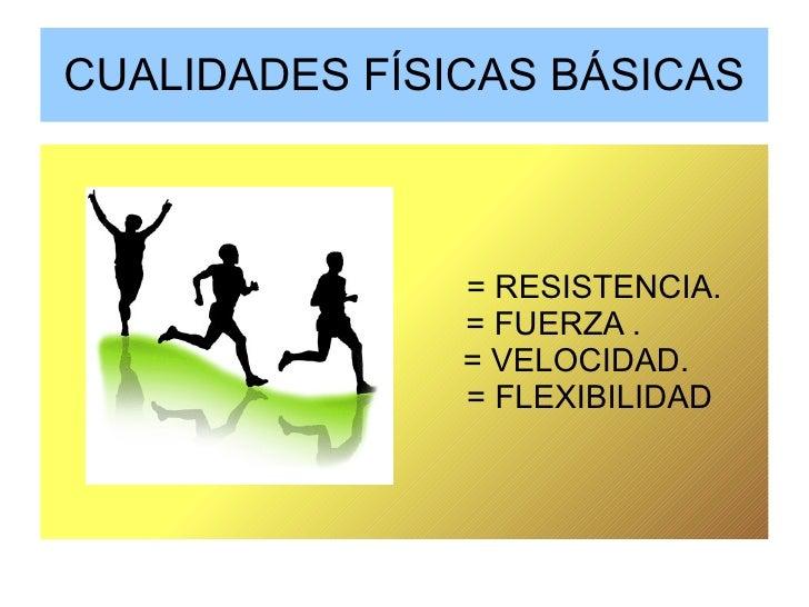 CUALIDADES FÍSICAS BÁSICAS = RESISTENCIA. = FUERZA . = VELOCIDAD. = FLEXIBILIDAD