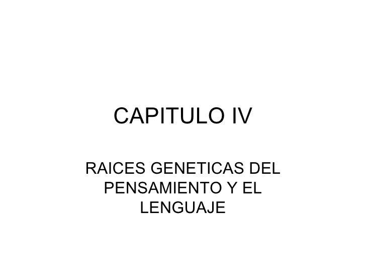 CAPITULO IV RAICES GENETICAS DEL PENSAMIENTO Y EL LENGUAJE