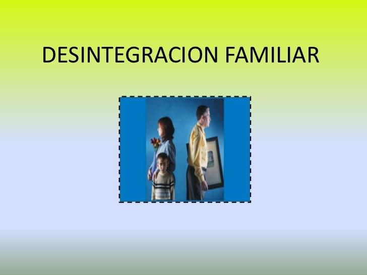 DESINTEGRACION FAMILIAR<br />