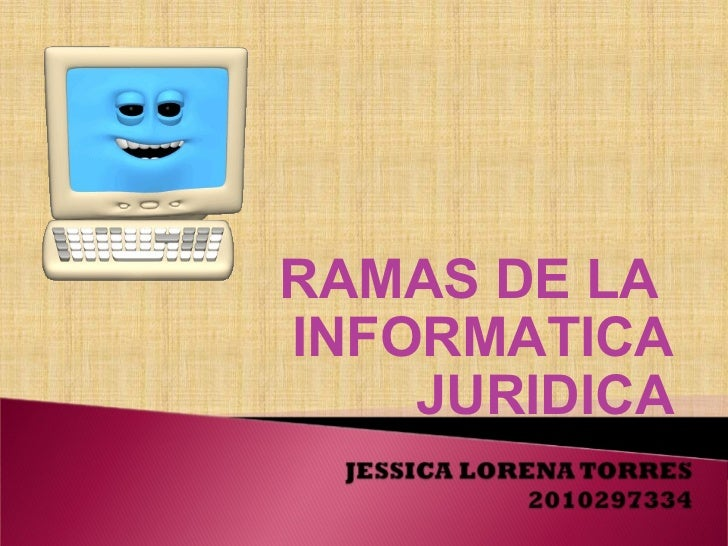 RAMAS DE LA  INFORMATICA JURIDICA