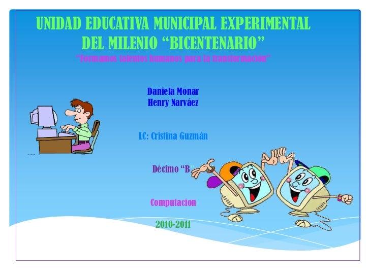 """UNIDAD EDUCATIVA MUNICIPAL EXPERIMENTAL  DEL MILENIO """"BICENTENARIO""""""""Formamos talentos humanos para la transformación""""<br /..."""