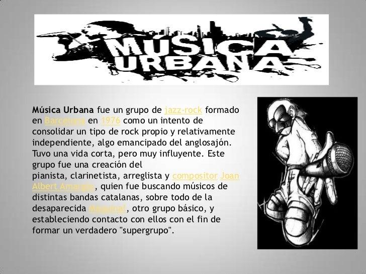 Música Urbana fue un grupo de jazz-rock formado en Barcelona en 1976 como un intento de consolidar un tipo de rock propio ...