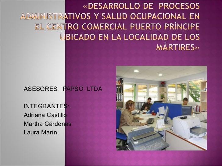 ASESORES  PAPSO  LTDA INTEGRANTES: Adriana Castillo Martha Cárdenas Laura Marín