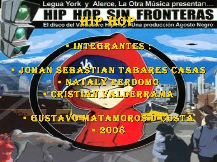 Hip hop <ul><li>Integrantes : </li></ul><ul><li>Johan sebastian tabares casas </li></ul><ul><li>Nataly perdomo </li></ul><...