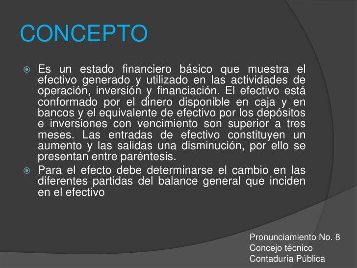 CONCEPTO<br />Es un estado financiero básico que muestra el efectivo generado y utilizado en las actividades de operación,...