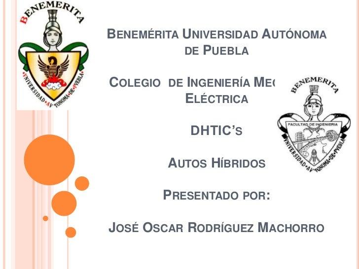 BENEMÉRITA UNIVERSIDAD AUTÓNOMA           DE PUEBLACOLEGIO DE INGENIERÍA MECÁNICA Y          ELÉCTRICA            DHTIC'S ...