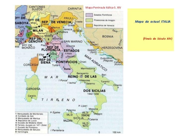 Mapa  da  actual  ITALIA   ( Finais  do  Século  XIV) Mapa Península Itálica-S. XIV