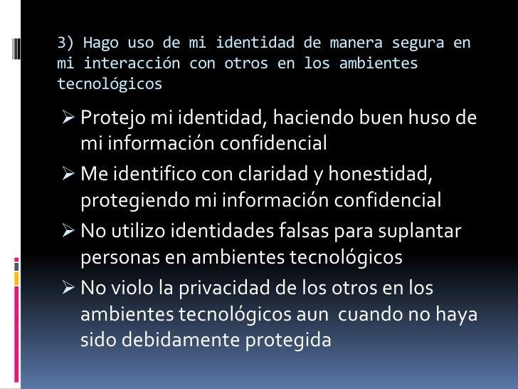 3) Hago uso de mi identidad de manera segura enmi interacción con otros en los ambientestecnológicos Protejo mi identidad...
