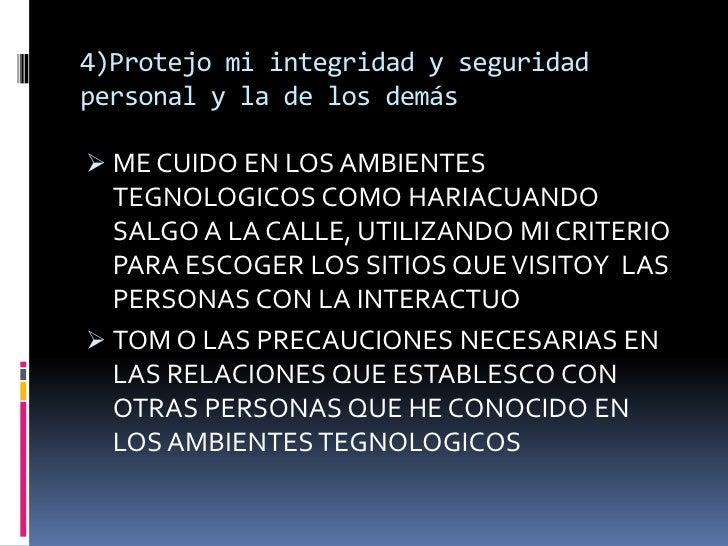 4)Protejo mi integridad y seguridadpersonal y la de los demás ME CUIDO EN LOS AMBIENTES  TEGNOLOGICOS COMO HARIACUANDO  S...