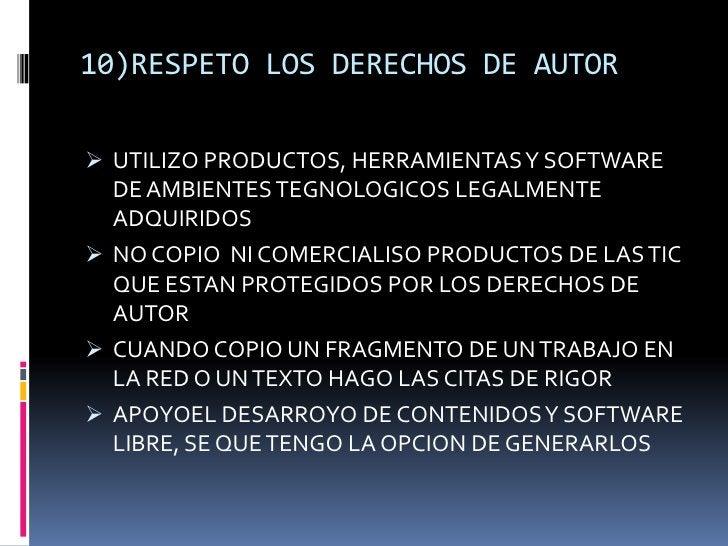 10)RESPETO LOS DERECHOS DE AUTOR UTILIZO PRODUCTOS, HERRAMIENTAS Y SOFTWARE  DE AMBIENTES TEGNOLOGICOS LEGALMENTE  ADQUIR...