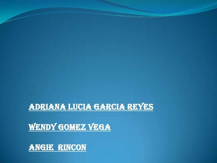 ADRIANA LUCIA GARCIA REYESWENDY GOMEZ VEGAANGIE RINCON