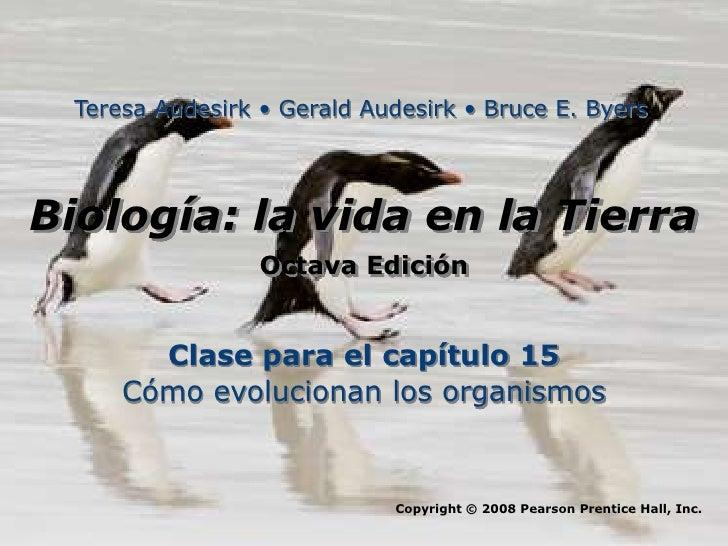 Teresa Audesirk • Gerald Audesirk • Bruce E. ByersBiología: la vida en la Tierra                 Octava Edición       Clas...