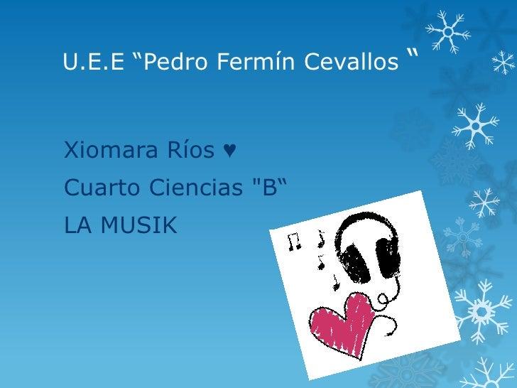 "U.E.E ""Pedro Fermín Cevallos   ""Xiomara Ríos ♥Cuarto Ciencias ""B""LA MUSIK"