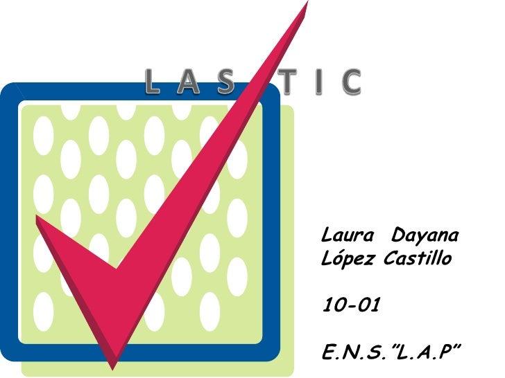 """Laura DayanaLópez Castillo10-01E.N.S.""""L.A.P"""""""