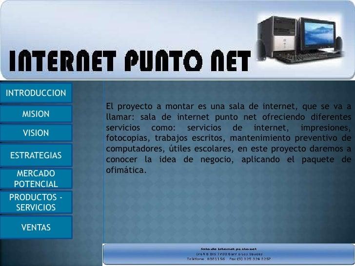 INTRODUCCION               El proyecto a montar es una sala de internet, que se va a   MISION      llamar: sala de interne...