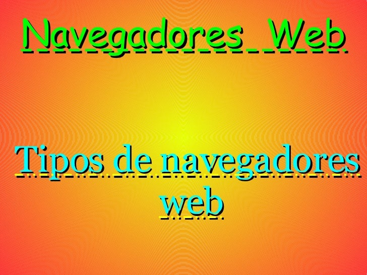 Navegadores  Web <ul><ul><li>Tipos de navegadores web </li></ul></ul>