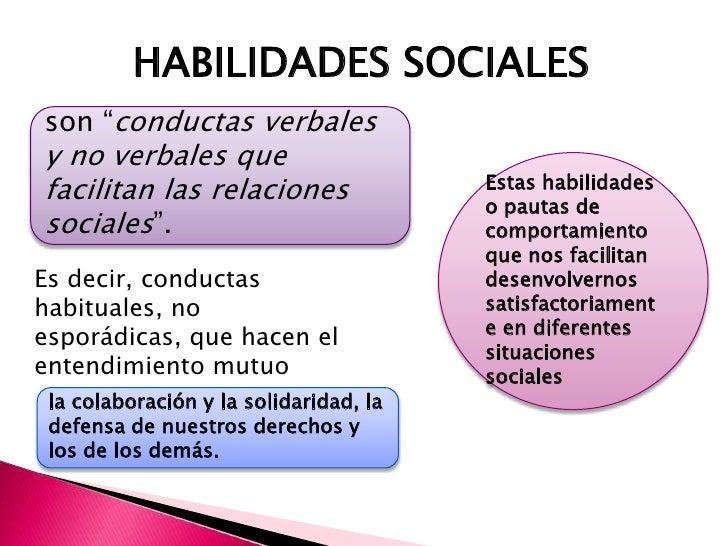 Las habilidades sociales no son un mediopara que podamos manipular y ganarnos alas personas que nos rodean                ...