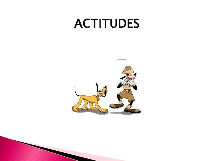 Actitud:Es la postura que se adopta frente a una idea o acción              así como la tendencia a actuar de una         ...