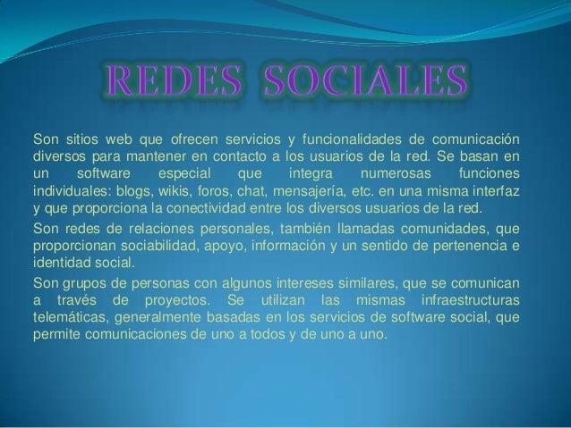 Son sitios web que ofrecen servicios y funcionalidades de comunicacióndiversos para mantener en contacto a los usuarios de...