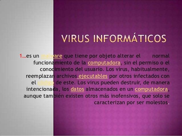 1…es un malware que tiene por objeto alterar el      normal     funcionamiento de la computadora, sin el permiso o el     ...