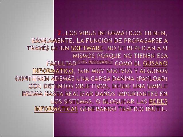 A)Dado que una característica de los virus es el consumo de      recursos, los virus ocasionan problemas tales como: pérdi...