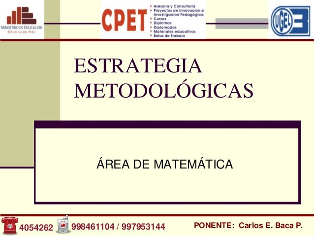 ESTRATEGIA          METODOLÓGICAS               ÁREA DE MATEMÁTICA4054262   998461104 / 997953144   PONENTE: Carlos E. Bac...