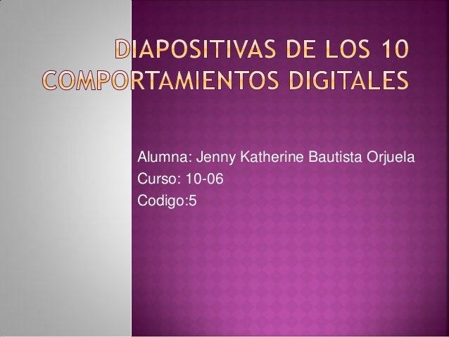 Alumna: Jenny Katherine Bautista OrjuelaCurso: 10-06Codigo:5