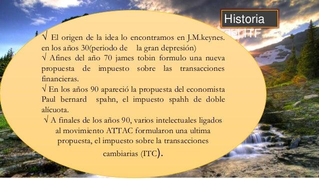 Historiadel ITF√ El origen de la idea lo encontramos en J.M.keynes.en los años 30(periodo de la gran depresión)√ Afines de...