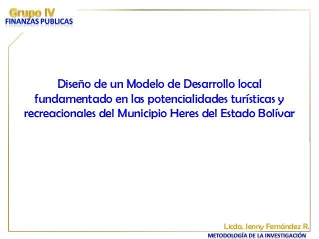 Diseño de un Modelo de Desarrollo localfundamentado en las potencialidades turísticas yrecreacionales del Municipio Heres ...