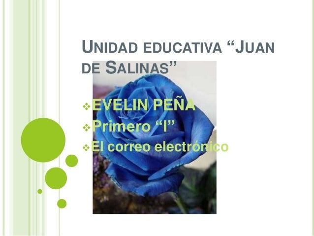 """UNIDAD EDUCATIVA """"JUANDE SALINAS""""EVELIN PEÑAPrimero """"I""""El correo electrónico"""