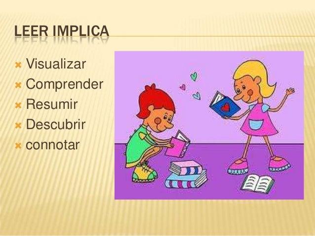 LEER IMPLICA  Visualizar  Comprender  Resumir  Descubrir  connotar