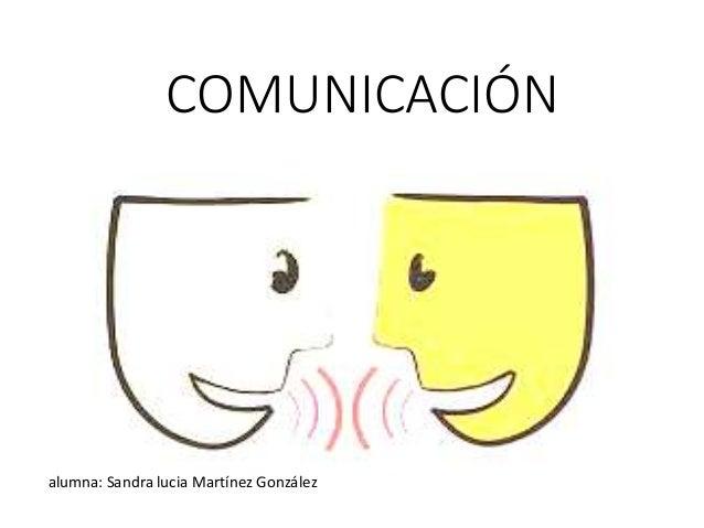 alumna: Sandra lucia Martínez González COMUNICACIÓN