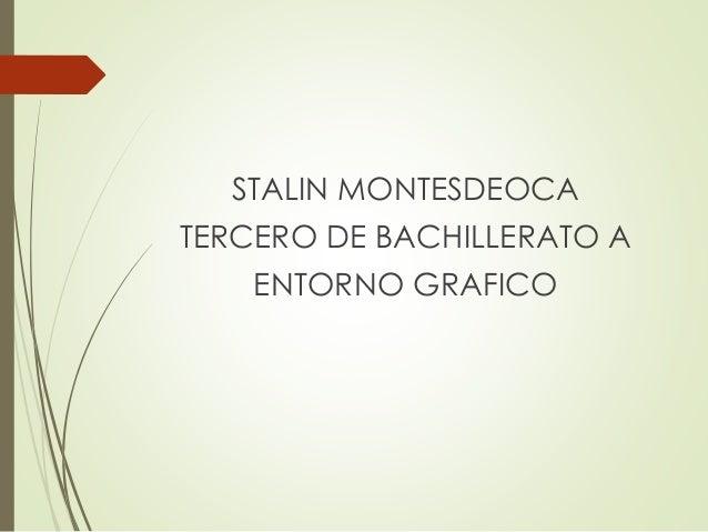 STALIN MONTESDEOCA TERCERO DE BACHILLERATO A ENTORNO GRAFICO
