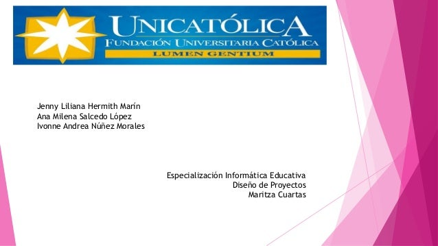 Jenny Liliana Hermith Marín Ana Milena Salcedo López Ivonne Andrea Núñez Morales Especialización Informática Educativa Dis...