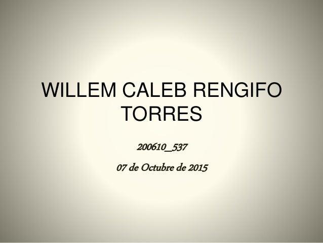 WILLEM CALEB RENGIFO TORRES 200610_537 07 de Octubre de 2015
