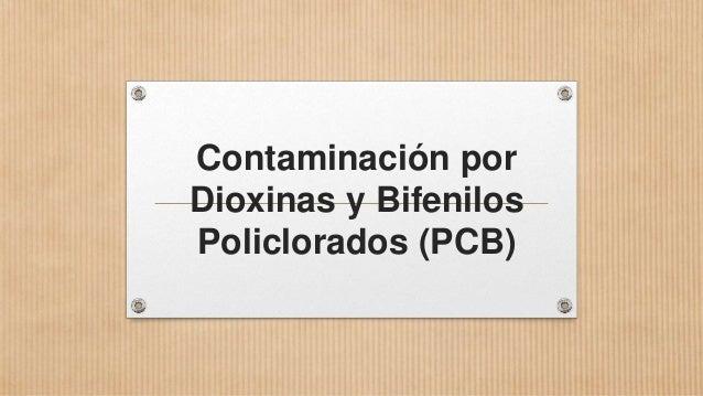 Contaminación por Dioxinas y Bifenilos Policlorados (PCB)