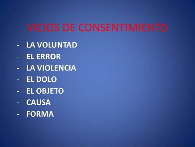 VICIOS DE CONSENTIMIENTO - LA VOLUNTAD - EL ERROR - LA VIOLENCIA - EL DOLO - EL OBJETO - CAUSA - FORMA