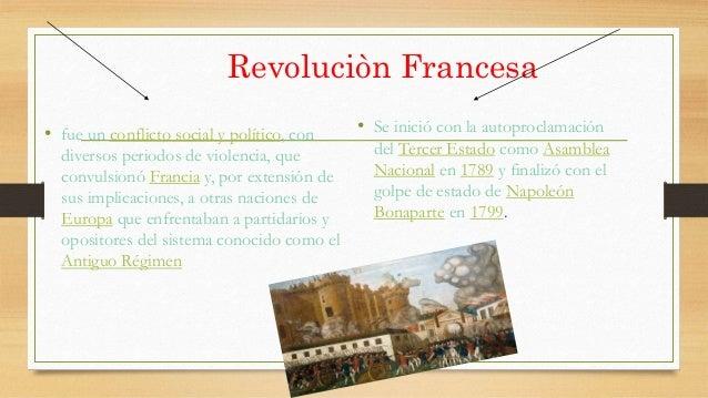Revoluciòn Francesa • fue un conflicto social y político, con diversos periodos de violencia, que convulsionó Francia y, p...
