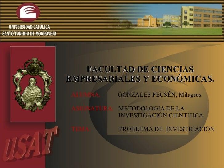 FACULTAD DE CIENCIAS EMPRESARIALES Y ECONÓMICAS. ALUMNA:  GONZALES PECSÉN, Milagros  ASIGNATURA:   METODOLOGIA DE LA  INVE...