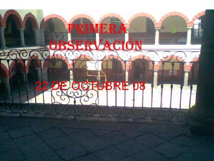 PRIMERA OBSERVACIÓN   22 DE OCTUBRE 08